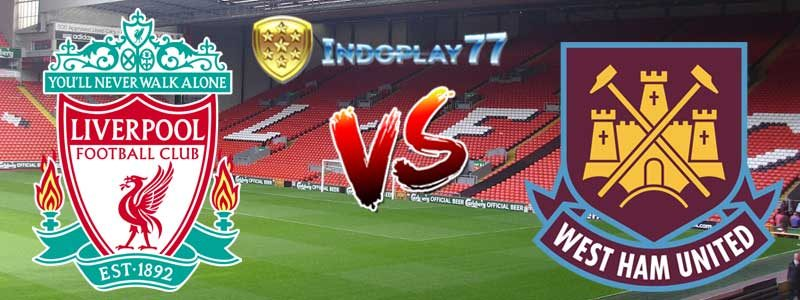 Prediksi Liga Inggris Antara Liverpool vs West Ham
